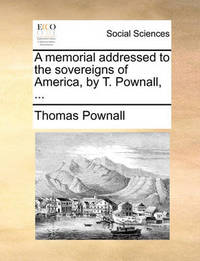 A Memorial Addressed to the Sovereigns of America, by T. Pownall, by Thomas Pownall