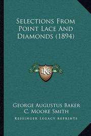 Selections from Point Lace and Diamonds (1894) by George Augustus Baker, Jr.