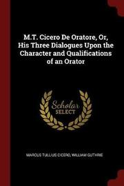 M.T. Cicero de Oratore, Or, His Three Dialogues Upon the Character and Qualifications of an Orator by Marcus Tullius Cicero image
