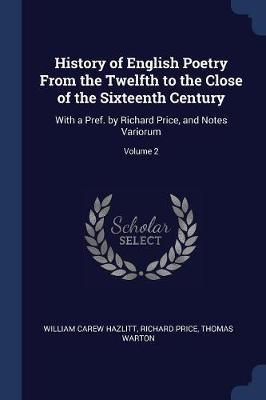 History of English Poetry from the Twelfth to the Close of the Sixteenth Century by William Carew Hazlitt