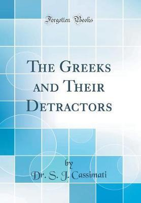 The Greeks and Their Detractors (Classic Reprint) by Dr S J Cassimati