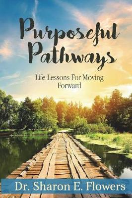 Purposeful Pathways by Sharon E Flowers