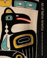 Art of Native America - The Charles and Valerie Diker Collection by Gaylord Torrence