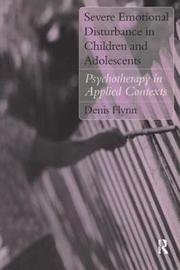 Severe Emotional Disturbance in Children and Adolescents by Denis Flynn image
