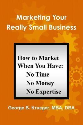 Marketing Your Really Small Business by George Krueger