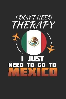 I Don't Need Therapy I Just Need To Go To Mexico by Maximus Designs