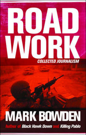 Road Work: Collected Journalism by Mark Bowden