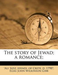 The Story of Jewad; A Romance; by Elias John Wilkinson Gibb