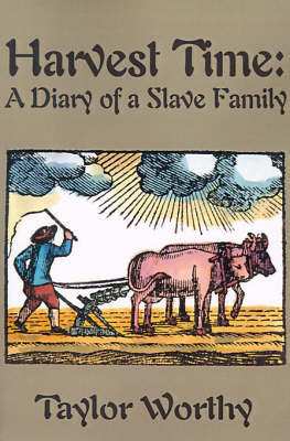 Harvest Time: A Diary of a Slave Family by Taylor Worthy