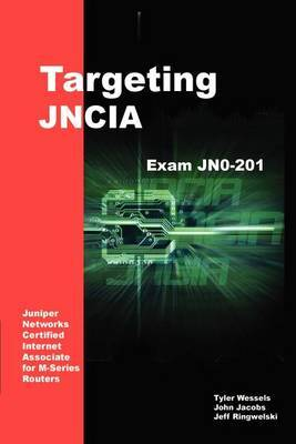 Targeting Jncia: Study Guide for Exam Jn0-201 by Jeffrey Ringwelski