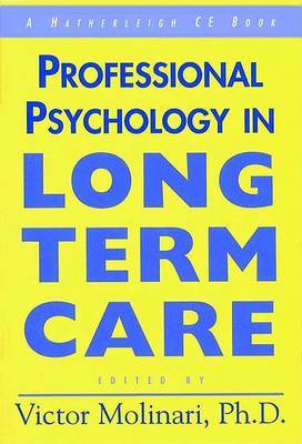 Professional Psychology in Long Term Care: Practical Insight for the Older Adult Therapist by Victor Molinari
