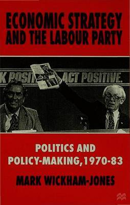 Economic Strategy and the Labour Party by Mark Wickham-Jones