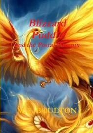 Blizzard Puddle and the Postal Phoenix Part 1 Celebratory Edition by M.T. Boulton