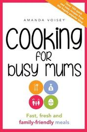 Cooking for Busy Mums by Amanda Voisey