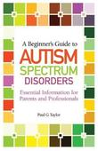 A Beginner's Guide to Autism Spectrum Disorders by Paul G Taylor