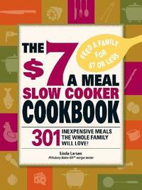 The $7 a Meal Slow Cooker Cookbook by Linda Larsen