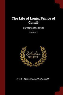 The Life of Louis, Prince of Conde by Philip Henry Stanhope Stanhope image