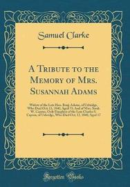 A Tribute to the Memory of Mrs. Susannah Adams by Samuel Clarke image