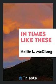 In Times Like These by Nellie L McClung image