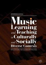 Music Learning and Teaching in Culturally and Socially Diverse Contexts by Georgina Barton
