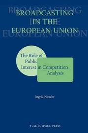 Broadcasting in the European Union:The Role of Public Interest in Competition Analysis by Ingrid Nitsche