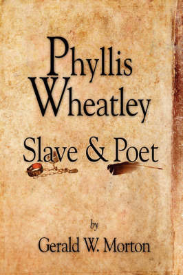 Phyllis Wheatley by Gerald W. Morton