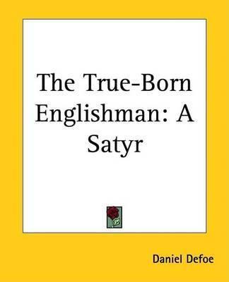 The True-Born Englishman: A Satyr by Daniel Defoe