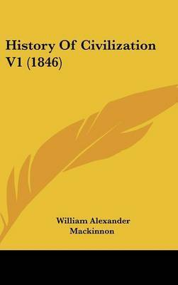 History Of Civilization V1 (1846) by William Alexander MacKinnon