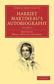 Harriet Martineau's Autobiography 3 Volume Set Harriet Martineau's Autobiography: Volume 3 by Harriet Martineau