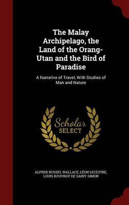 The Malay Archipelago, the Land of the Orang-Utan and the Bird of Paradise by Alfred Russel Wallace