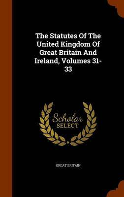 The Statutes of the United Kingdom of Great Britain and Ireland, Volumes 31-33 by Great Britain image