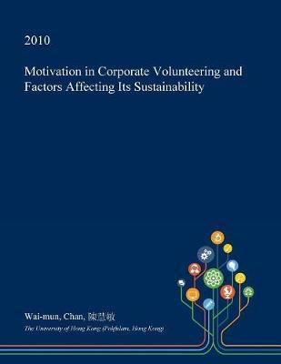 Motivation in Corporate Volunteering and Factors Affecting Its Sustainability by Wai-Mun Chan