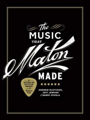 The Music That Maton Made by Andrew McUtchen