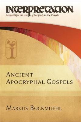 Ancient Apocryphal Gospels by Markus Bockmuehl