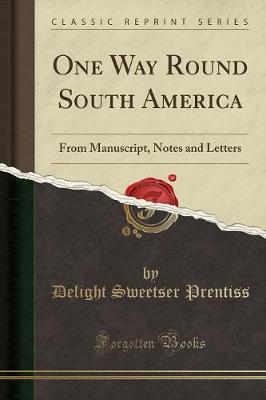 One Way Round South America by Delight Sweetser Prentiss