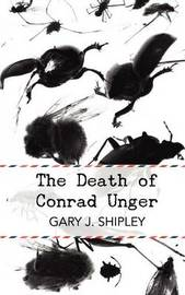 The Death of Conrad Unger by Gary J. Shipley