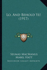 Lo, and Behold Ye! (1917) by Seumas MacManus