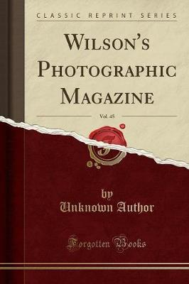 Wilson's Photographic Magazine, Vol. 45 (Classic Reprint) by Unknown Author
