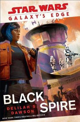 Galaxy's Edge: Black Spire (Star Wars) by Delilah S Dawson