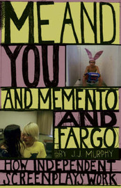 "Me and You and ""Memento"" and ""Fargo"": How Independent Screenplays Work by J.J. Murphy image"