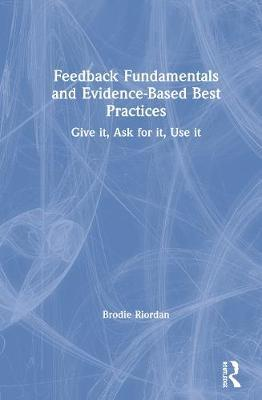 Feedback Fundamentals and Evidence-Based Best Practices by Brodie Gregory Riordan