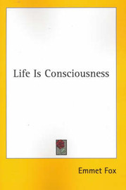 Life Is Consciousness by Emmet Fox image
