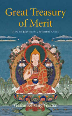 Great Treasury of Merit: A Commentary to Offering to the Spiritual Guide by Geshe Kelsang Gyatso