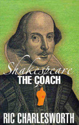 Shakespeare the Coach by Ric Charlesworth