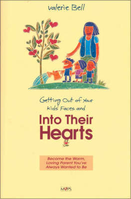 Getting Out of Your Kids' Faces and into Their Hearts by Valerie Bell image