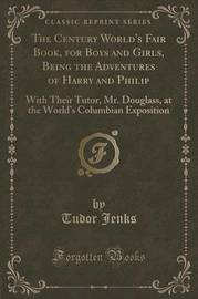 The Century World's Fair Book, for Boys and Girls, Being the Adventures of Harry and Philip by Tudor Jenks