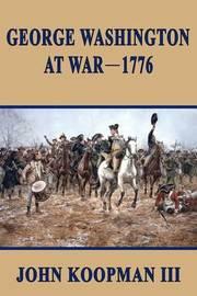 George Washington at War - 1776 by MR John Koopman III image
