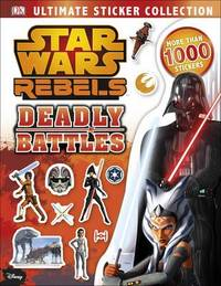 Star Wars Rebels Ultimate Sticker Collection Deadly Battles by Lauren Nesworthy