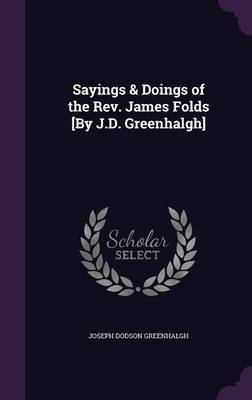 Sayings & Doings of the REV. James Folds [By J.D. Greenhalgh] by Joseph Dodson Greenhalgh image