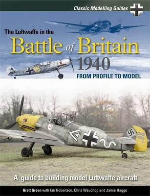 The Luftwaffe in the Battle of Britain 1940: v. 1 by Brett Green